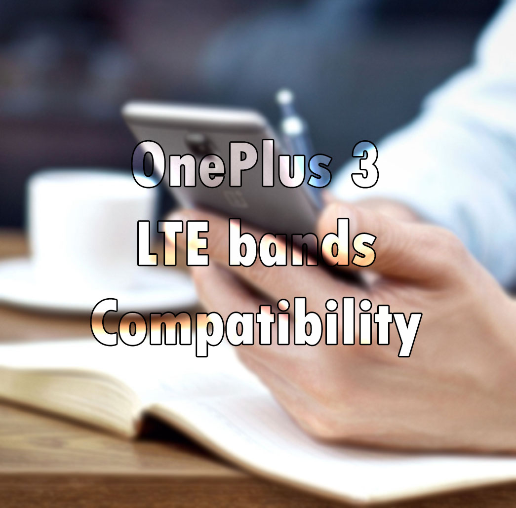 OnePlus 3 Network Compatibility: Which LTE Bands Does It Support?