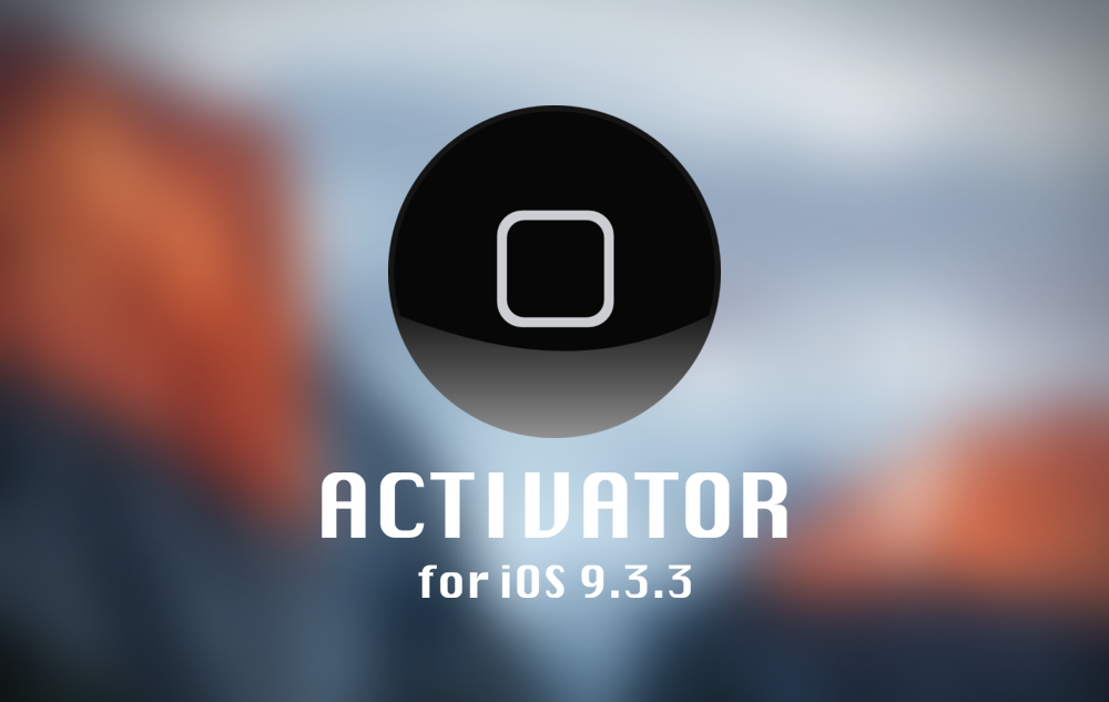 Activator For iOS 9 3 3 Released - How To Download