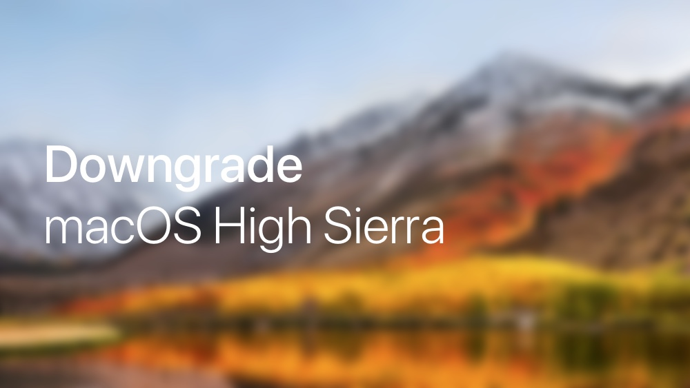 Downgrade macOS High Sierra