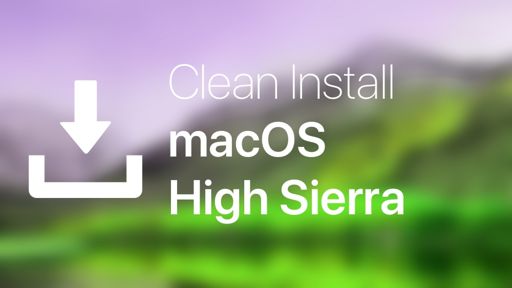How to Clean Install macOS High Sierra on Your Mac - Tutorial