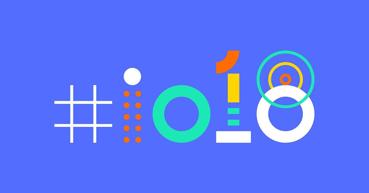 How to Watch the Google I/O 2018 Keynote - Livesteam, Start Time & More Details Present