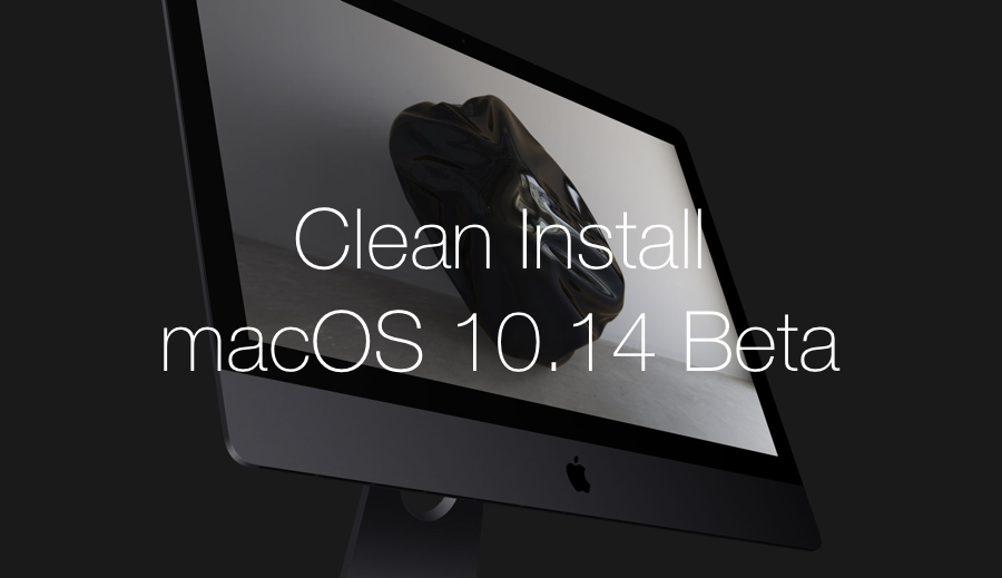 How to Clean Install macOS 10 14 Beta [USB Installer Method]