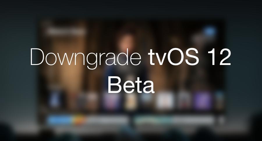 Downgrade tvOS 12 Beta