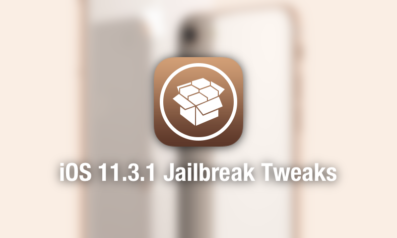 iOS 11 3 1 Compatible Jailbreak Tweaks for iPhone and iPad