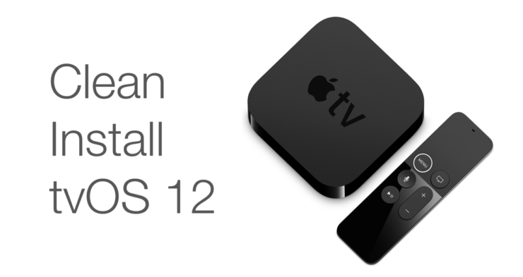 clean install tvOS 12