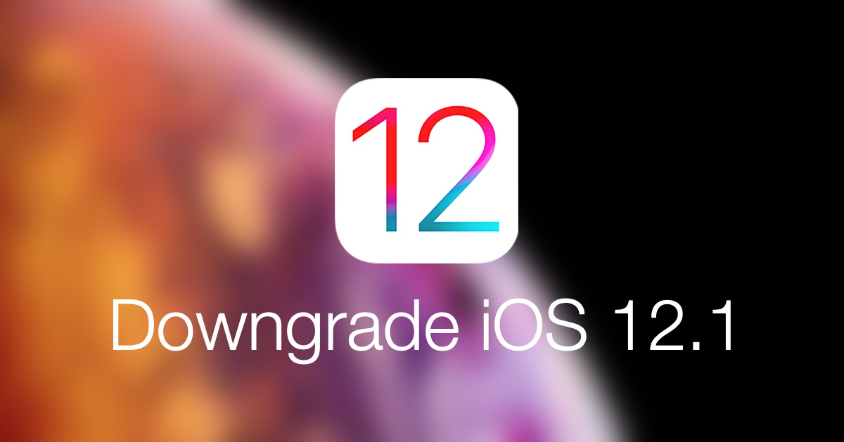 Downgrade iOS 12 1 to iOS 12 0 1 - Here's How on iPhone or iPad