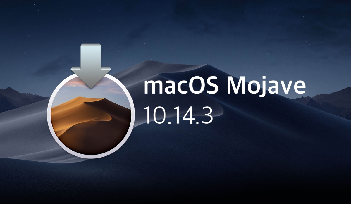 macOS Mojave 10 14 3 Released - Here's How to Upgrade, What's New