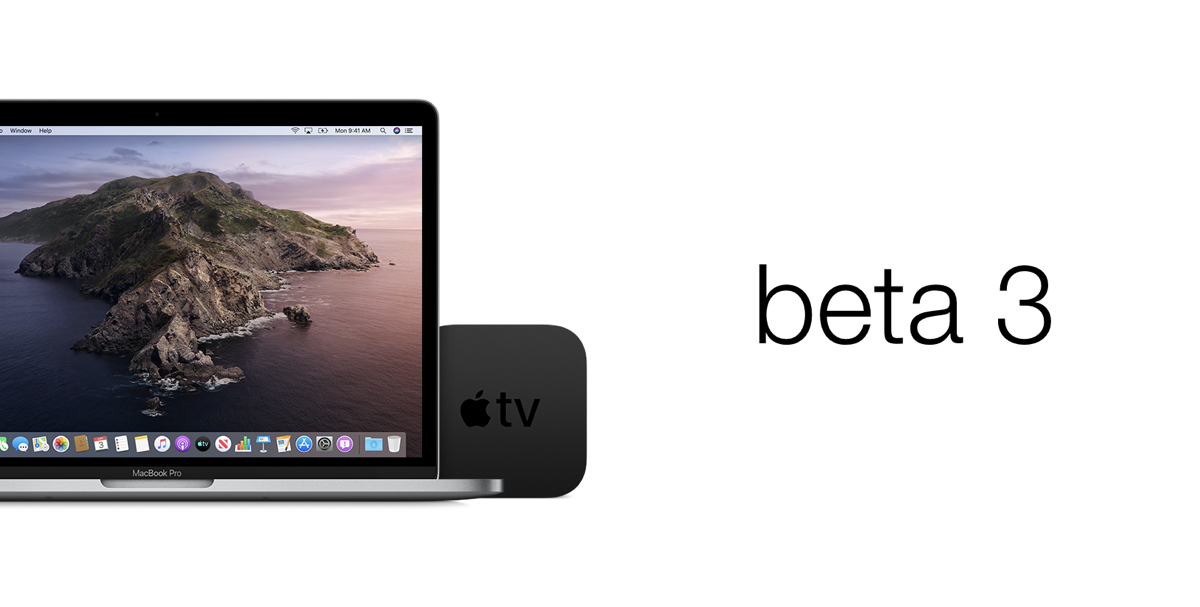 Download: macOS Catalina Beta 3, watchOS 6 Beta 3, tvOS 13 Beta 3