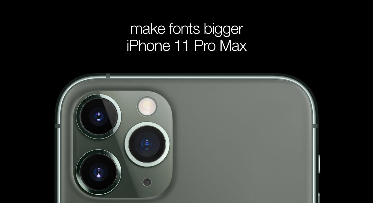 Make Fonts Bigger on iPhone 11 Pro Max