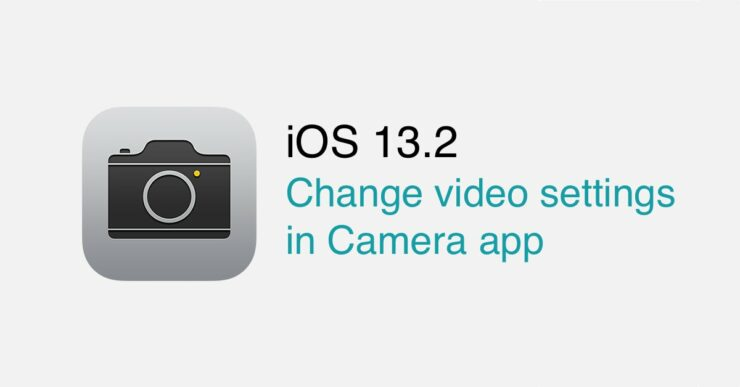 iOS 13.2 change video settings in camera app