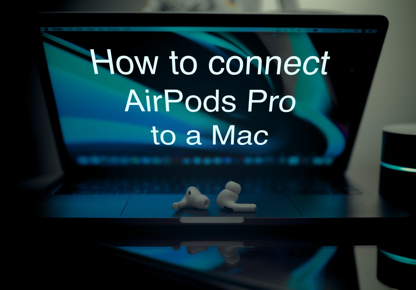 How to connect AirPods Pro to MacBook Pro and Other Macs