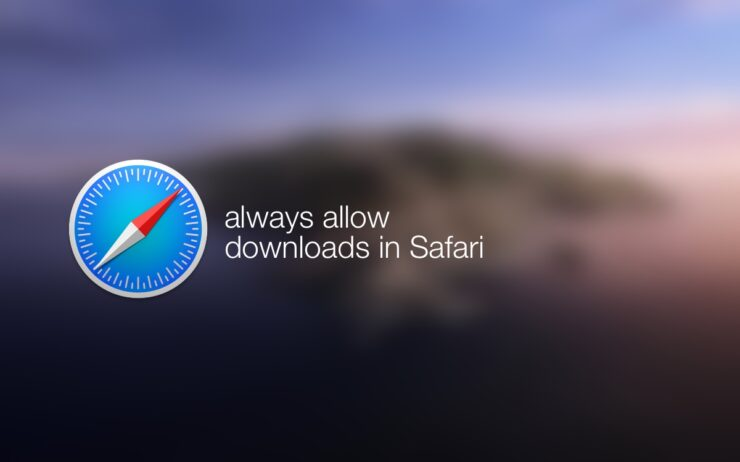 Always allow downloads in Safari in macOS Catalina