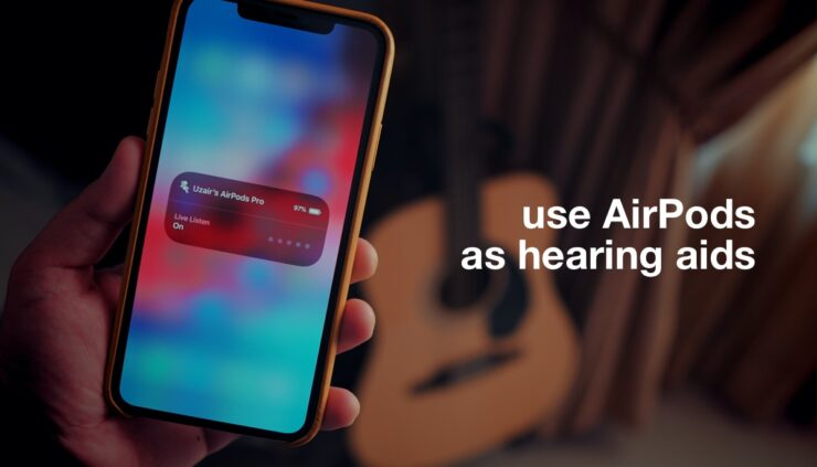 use AirPods as hearing aids for enhanced audio listening