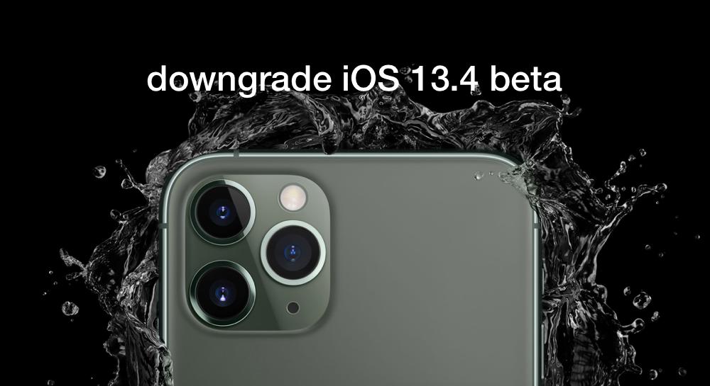 downgrade iOS 13.4 beta / iPadOS 13.4 beta