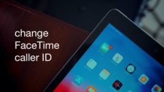 learn to change FaceTime caller ID today