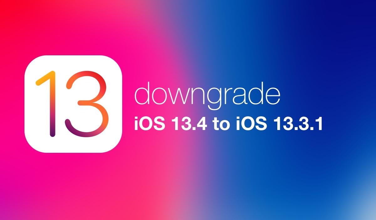 downgrade iOS 13.4 to iOS 13.3.1 on iPhone and iPad