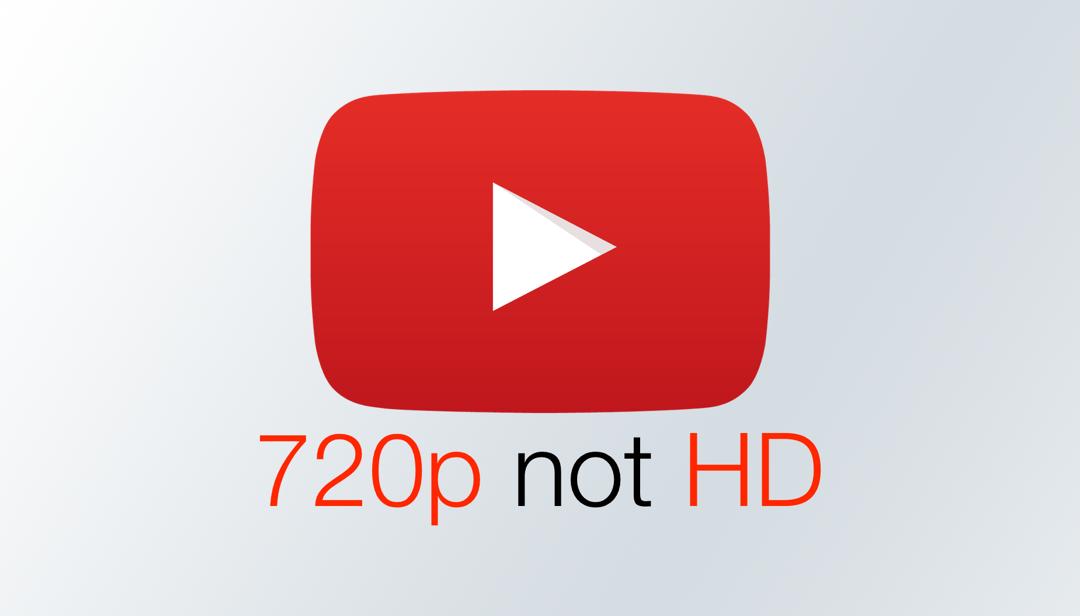 YouTube stops calling 720p 'HD'