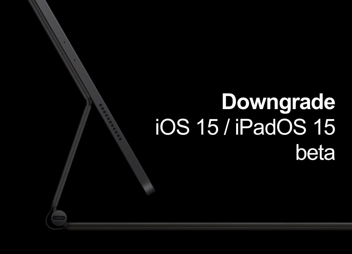 How to downgrade iOS 15 / iPadOS 15 beta to iOS 14 / iPadOS 14